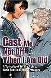 Cast Me Not off When I Am Old, Carol Kasser, 0595339395
