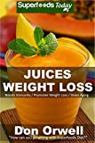 How Can You Go Wrong With 100% Superfoods Juices?Juices Weight Loss contains over 75 Superfoods Juices recipes created with 100% Superfoods ingredients. The book also contains bonus chapter with 25+ Superfoods Salads for Weight Loss. No soy milk, no ...