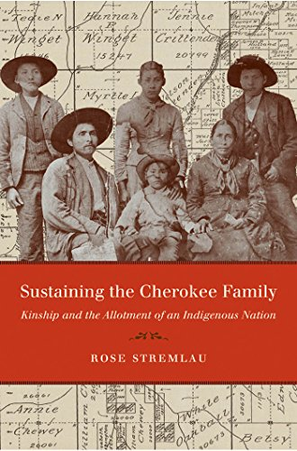 Cherokee Rose - Sustaining the Cherokee Family: Kinship and the Allotment of an Indigenous Nation (New Directions in Indigenous Studies)