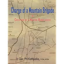 Charge of a Mountain Brigade: in creations of A Nation BANGLADESH