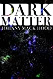 Dark Matter, Johnny Mack Hood, 1425954480