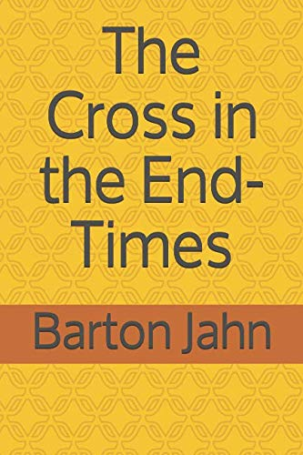 Book: The Cross in the End-Times by Barton Jahn