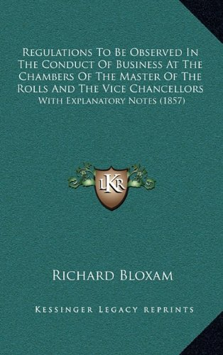 Download Regulations To Be Observed In The Conduct Of Business At The Chambers Of The Master Of The Rolls And The Vice Chancellors: With Explanatory Notes (1857) PDF