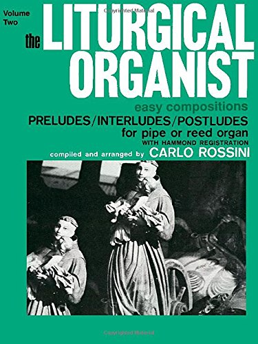 The Liturgical Organist, Vol 2: Easy Compositions -- Preludes/Interludes/Postludes for Pipe or Reed Organ with Hammond Registrations