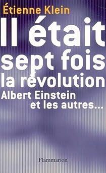 Il était sept fois la révolution. Albert Einstein et les autres… par Klein