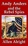 Andy Anders and the Rebel Spies: A Civil War Novel (Civil War Adventures of Andy Anders Book 1)