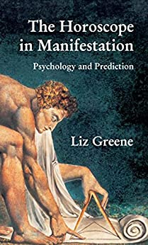 The Horoscope in Manifestation: Psychology and Prediction by [Greene, Liz]