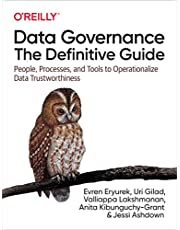 Data Governance: The Definitive Guide: People, Processes, and Tools to Operationalize Data Trustworthiness