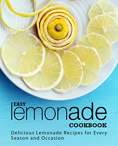 Easy Lemonade Cookbook: Delicious Lemonade Recipes for Every Season and Occasion by BookSumo Press