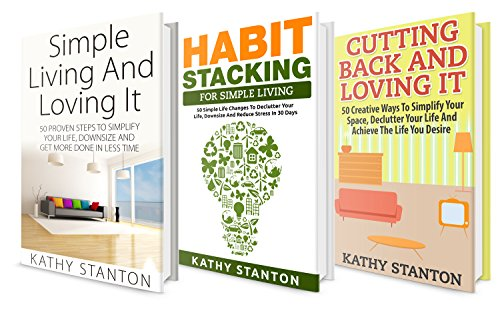Simple Living Box Set (3 in 1): Your Complete Guide To Simplifying Your Life And Finding Happiness (Simple Living Hacks, Cutting Back Expenses, How To Declutter Your Space) by [Stanton, Kathy, Riley, Rick]