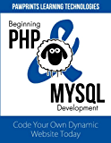 Beginning PHP and MySQL Development: Code Your Own Dynamic Website Today (English Edition)