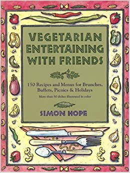 Vegetarian Entertaining with Friends: 150 Recipes and Menus for Brunches, Picnics and Holidays