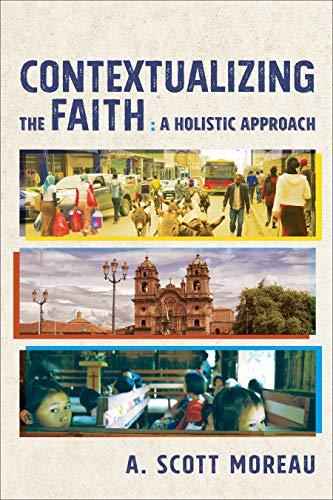 Contextualizing the Faith: A Holistic Approach by [Moreau, A. Scott]