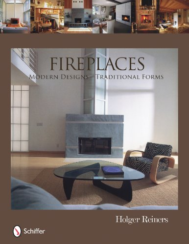 Fireplaces:  Modern Designs -- Traditional Forms