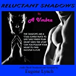 Reluctant Shadows | A. Umbra