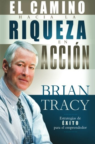 El camino hacia la riqueza en acción (Spanish Edition)