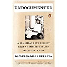 Undocumented: A Dominican Boy's Odyssey from a Homeless Shelter to the Ivy League