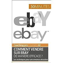 Comment vendre sur eBay de manière efficace ?: Les techniques pour une annonce attractive (Coaching pro t. 60) (French Edition)