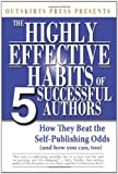 Outskirts Press Presents the Highly Effective Habits of 5 Successful Authors: How They Beat the Self-Publishing Odds, and How You Can, Too (and How to Publish a Book and Excel at Book Marketing)