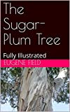 Download The Sugar-Plum Tree: Fully Illustrated in PDF ePUB Free Online