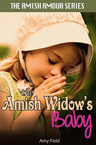 AMISH ROMANCE: The Amish Widow's Baby (Second Chance Secret Baby Inspirational Romance) (Sweet Wholesome Romance) by [Field, Amy]