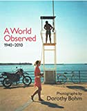 img - for A World Observed 1940-2010: Photographs by Dorothy Bohm book / textbook / text book