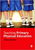 Teaching Primary Physical Education, Lawrence, Julia, 0857027352