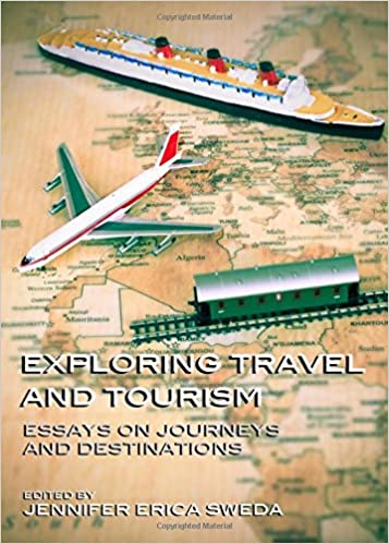 exploring travel and tourism essays on journeys and destinations