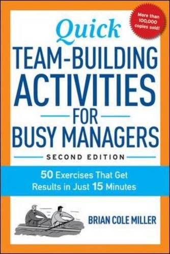 Quick Team-Building Activities for Busy Managers: 50 Exercises That Get Results in Just 15 Minutes (UK Professional Business Management / Business) [Brian Cole Miller] (Tapa Blanda)