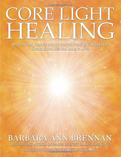 core-light-healing-my-personal-journey-and-advanced-healing-concepts-for-creating-the-life-you-long-