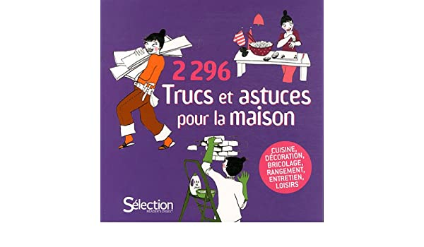 Trucs Et Astuces Pour La Maison Cuisine Décoration - Truc et astuce bricolage maison
