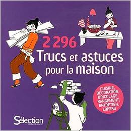 2296 Trucs Et Astuces Pour La Maison : Cuisine, Décoration, Bricolage,  Rangement, Entretien, Loisirs: Amazon.ca: Books
