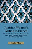 Tunisian Women s Writing in French: The Fight for Emancipation: From Ben Ali s Rise to Power to the Eve of the Tunisian Revolution, 1987-2011