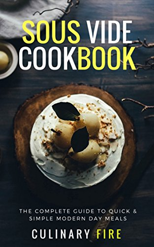 Sous Vide Cookbook: The Complete Guide to Quick & Simple Modern Day Meals by Culinary Fire