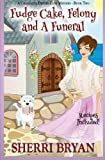 Fudge Cake, Felony and a Funeral (The Charlotte Denver Cozy Mystery Series) (Volume 2) by  Sherri Bryan in stock, buy online here