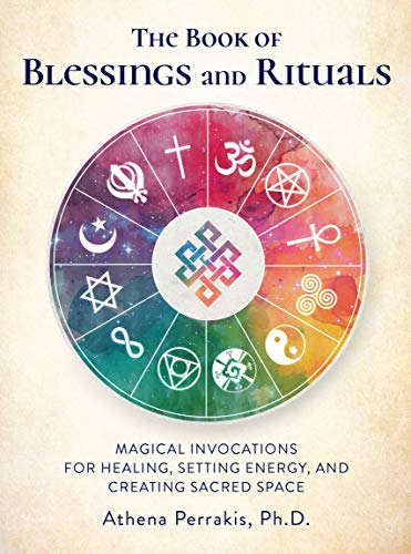The Book of Blessings and Rituals: Magical Invocations for Healing, Setting Energy, and Creating Sacred Space ()