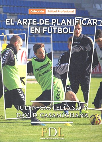 El arte de planificar en fútbol Tapa blanda – 4 jul 2016 Julen Castellano Paulis David Casamichana Gómez Editorial Futbol De Libro SL 8494524216