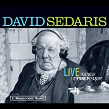 David Sedaris: Live for Your Listening Pleasure Performance Auteur(s) : David Sedaris Narrateur(s) : David Sedaris