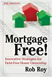 Mortgage Free!: Innovative Strategies for Debt-Free Home Ownership