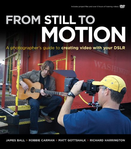 From Still to Motion: A photographer's guide to creating video with your DSLR (Voices That Matter)
