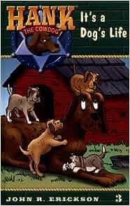 It S A Dog S Life 3 Hank The Cowdog John R Erickson