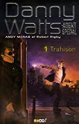 Danny Watts agent spécial, Tome 1 : Trahison