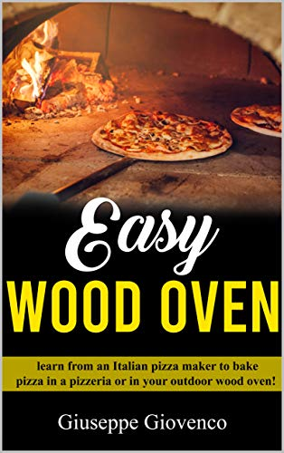 - easy wood oven: All you have to know about pizza's cooking; learn to use the wood oven as the best Italian pizza makers!