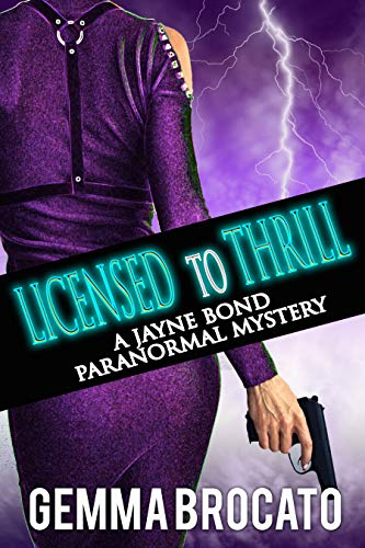 Licensed To Thrill: A Jayne Bond Paranormal Mystery Book 1