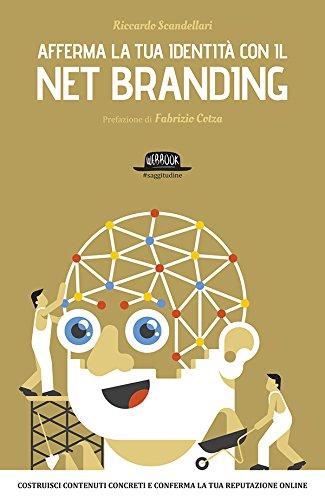 Afferma la tua identità con il Net Branding: Costruisci contenuti concreti e rafforza la tua reputazione online (Italian Edition)