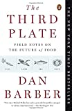 img - for The Third Plate: Field Notes on the Future of Food book / textbook / text book