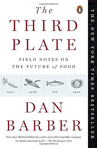 The Third Plate: Field Notes on the Future of Food [Dan Barber] (Tapa Blanda)