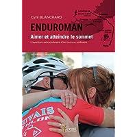 ENDUROMAN Aimer et atteindre le sommet l'aventure extraordinaire d'un homme ordinaire
