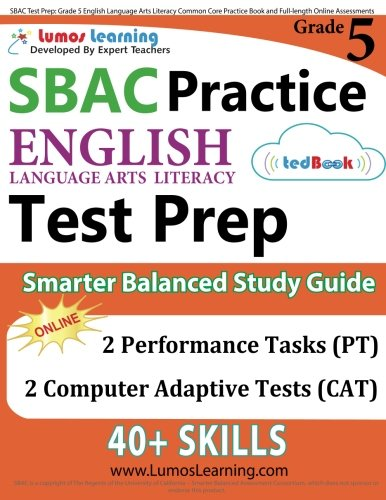 SBAC Test Prep: Grade 5 English Language Arts Literacy (ELA) Common Core Practice Book and Full-length Online Assessments: Smarter Balanced Study Guide