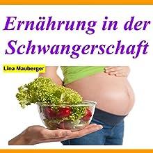 Ernährung in der Schwangerschaft Hörbuch von Lina Mauberger Gesprochen von: Annika Gamerad